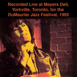 Recorded Live a Meyer's Deli, Yorkville, Toronto; for the DuMaurier Jazz Festival, 1993.